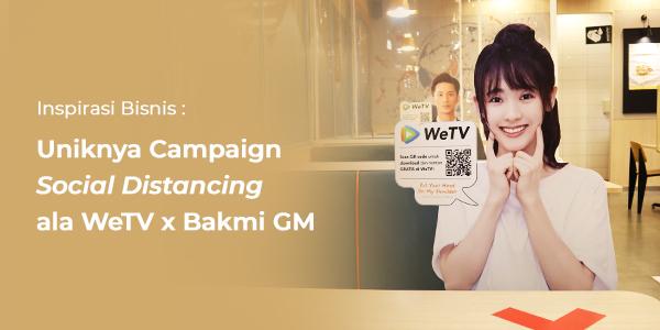 Inspirasi Bisnis: Uniknya Campaign Social Distancing dengan Alat Promosi New Normal ala WeTV x Bakmi GM